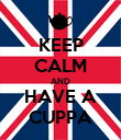 KEEP CALM AND HAVE A CUPPA - Personalised Poster large