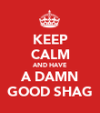 KEEP CALM AND HAVE A DAMN GOOD SHAG - Personalised Poster large