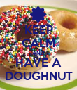 KEEP CALM AND HAVE A DOUGHNUT - Personalised Poster large