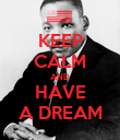 KEEP CALM AND HAVE A DREAM - Personalised Poster large