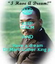 KEEP CALM AND Have a dream Dr.Marti Luther King jr. - Personalised Poster small