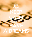 KEEP CALM AND HAVE A DREAMS - Personalised Poster large