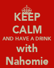 KEEP CALM AND HAVE A DRINK with Nahomie - Personalised Poster large