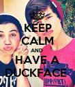KEEP CALM AND  HAVE A DUCKFACE  - Personalised Poster large
