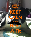 KEEP CALM AND Have A Fit - Personalised Poster large