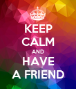 KEEP CALM AND HAVE A FRIEND - Personalised Poster large