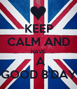 KEEP CALM AND HAVE   A GOOD B'DAY - Personalised Poster large