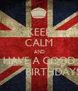 KEEP CALM AND HAVE A GOOD           BIRTHDAY!! - Personalised Poster large