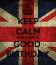 KEEP CALM AND HAVE A GOOD  BIRTHDAY - Personalised Poster large