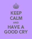 KEEP CALM AND HAVE A GOOD CRY - Personalised Poster large