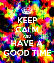 KEEP CALM AND HAVE A GOOD TIME - Personalised Poster large