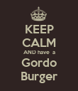 KEEP CALM AND have  a Gordo Burger - Personalised Poster large