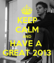 KEEP CALM AND HAVE A  GREAT 2013 - Personalised Poster large
