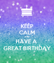KEEP CALM AND HAVE A  GREAT BIRTHDAY - Personalised Poster large