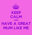 KEEP CALM AND HAVE A GREAT MUM LIKE ME - Personalised Poster large