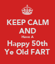 KEEP CALM AND Have A Happy 50th Ye Old FART - Personalised Poster large