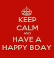 KEEP CALM AND HAVE A HAPPY BDAY - Personalised Poster large