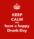 KEEP CALM AND have a happy Drunk-Day - Personalised Poster large