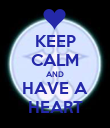 KEEP CALM AND HAVE A HEART - Personalised Poster large