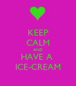 KEEP CALM AND HAVE A  ICE-CREAM - Personalised Poster large