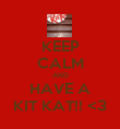 KEEP CALM AND HAVE A KIT KAT!! <3 - Personalised Poster large