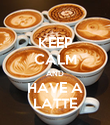 KEEP CALM AND HAVE A LATTE - Personalised Poster large