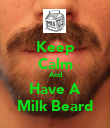 Keep Calm And Have A Milk Beard - Personalised Poster large