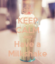 KEEP CALM AND Have a Milkshake - Personalised Poster large