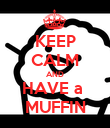 KEEP CALM AND HAVE a  MUFFIN - Personalised Poster large