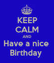KEEP CALM AND Have a nice  Birthday  - Personalised Poster large