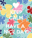 KEEP CALM AND HAVE A  NICE DAY! - Personalised Poster large