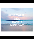 KEEP CALM        AND     HAVE A   NICE DAY - Personalised Poster large