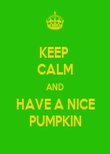 KEEP  CALM AND HAVE A NICE PUMPKIN - Personalised Poster large