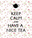 KEEP CALM AND HAVE A  NICE TEA - Personalised Poster large