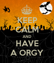 KEEP CALM AND HAVE A ORGY - Personalised Poster large