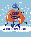 KEEP CALM AND HAVE A PILLOW FIGHT - Personalised Poster large