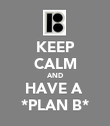 KEEP CALM AND HAVE A  *PLAN B* - Personalised Poster large