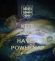 KEEP CALM AND HAVE A POWER NAP - Personalised Poster large