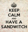 KEEP CALM AND HAVE A SANDWITCH - Personalised Poster large
