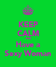 KEEP CALM And Have a Sexy Woman - Personalised Poster large