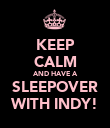 KEEP CALM AND HAVE A SLEEPOVER WITH INDY! - Personalised Poster large