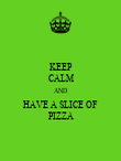 KEEP CALM AND HAVE A SLICE OF PIZZA - Personalised Poster large