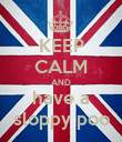 KEEP CALM AND  have a  sloppy poo - Personalised Poster large