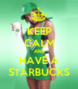 KEEP CALM AND HAVE A STARBUCKS - Personalised Poster large