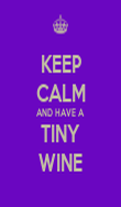 KEEP CALM AND HAVE A  TINY WINE - Personalised Poster large