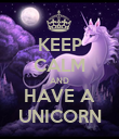 KEEP CALM AND HAVE A UNICORN - Personalised Poster large