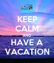 KEEP CALM AND HAVE A VACATION - Personalised Poster large