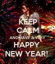 KEEP CALM AND HAVE A VERY HAPPY  NEW YEAR!  - Personalised Poster large