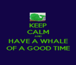 KEEP CALM AND HAVE A WHALE OF A GOOD TIME - Personalised Poster large