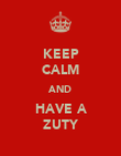 KEEP CALM AND HAVE A ZUTY - Personalised Poster large